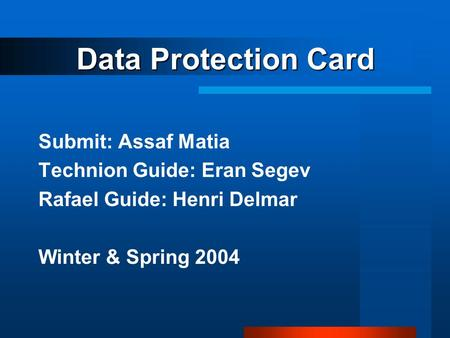 Data Protection Card Submit: Assaf Matia Technion Guide: Eran Segev Rafael Guide: Henri Delmar Winter & Spring 2004.