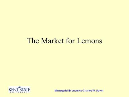 Managerial Economics-Charles W. Upton The Market for Lemons.