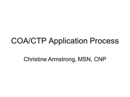 COA/CTP Application Process Christine Armstrong, MSN, CNP.