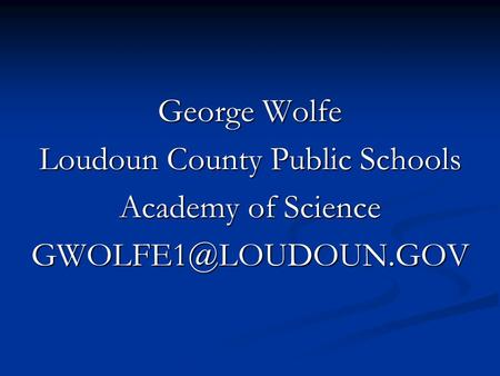 George Wolfe Loudoun County Public Schools Academy of Science