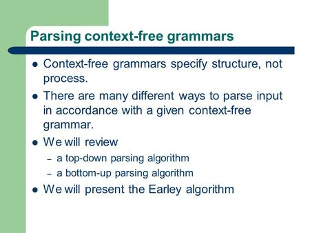 Parsing context-free grammars Context-free grammars specify structure, not process. There are many different ways to parse input in accordance with a given.