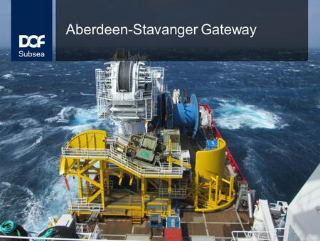 Aberdeen-Stavanger Gateway. DOF Subsea 2 Welcome Giovanni Corbetta, Managing Director DOF Subsea, part of the DOF Group.