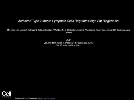 Activated Type 2 Innate Lymphoid Cells Regulate Beige Fat Biogenesis Min-Woo Lee, Justin I. Odegaard, Lata Mukundan, Yifu Qiu, Ari B. Molofsky, Jesse C.