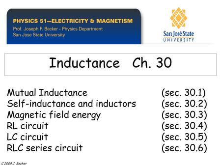 Mutual Inductance(sec. 30.1) Self-inductance and inductors(sec. 30.2) Magnetic field energy(sec. 30.3) RL circuit(sec. 30.4) LC circuit (sec. 30.5) RLC.