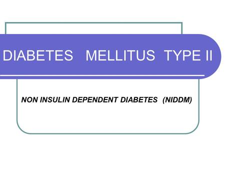 DIABETES MELLITUS TYPE II NON INSULIN DEPENDENT DIABETES (NIDDM)