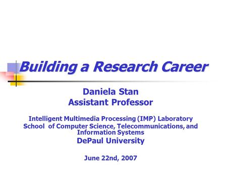 Building a Research Career Daniela Stan Assistant Professor Intelligent Multimedia Processing (IMP) Laboratory School of Computer Science, Telecommunications,