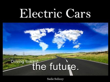 Electric Cars Sadie Soliozy. History of the Electric Vehicle Then Now &