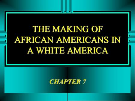 THE MAKING OF AFRICAN AMERICANS IN A WHITE AMERICA