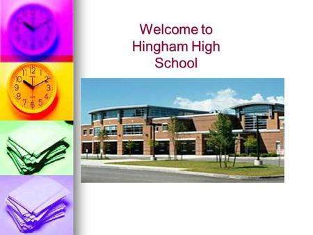 Welcome to Hingham High School. HHS MISSION The mission of Hingham High School is to graduate students with the academic, civic, social, and personal.