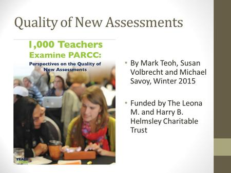 Quality of New Assessments By Mark Teoh, Susan Volbrecht and Michael Savoy, Winter 2015 Funded by The Leona M. and Harry B. Helmsley Charitable Trust.