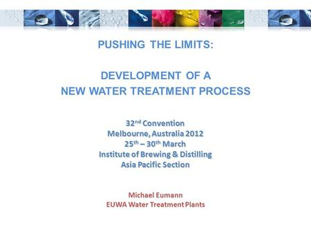 Michael Eumann EUWA Water Treatment Plants 32 nd Convention Melbourne, Australia 2012 25 th – 30 th March Institute of Brewing & Distilling Asia Pacific.