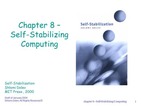 Chapter 8 - Self-Stabilizing Computing1 Chapter 8 – Self-Stabilizing Computing Self-Stabilization Shlomi Dolev MIT Press, 2000 Draft of January 2004 Shlomi.