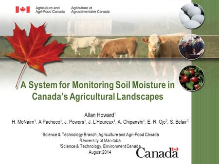A System for Monitoring Soil Moisture in Canada's Agricultural Landscapes Allan Howard 1 H. McNairn 1, A Pacheco 1, J. Powers 1, J. L'Heureux 1, A. Chipanshi.