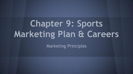 Chapter 9: Sports Marketing Plan & Careers Marketing Principles.