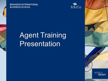 BRANDEIS INTERNATIONAL BUSINESS SCHOOL Agent Training Presentation.
