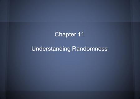 Chapter 11 Understanding Randomness. Why do we want randomness? ● Random selection seems fair because: o nobody knows the outcome beforehand o fairness.