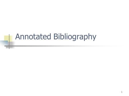 1 Annotated Bibliography. 2 WHAT IS AN ANNOTATED BIBLIOGRAPHY? An annotated bibliography is a list of citations to different written works (i.e., books,