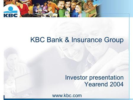 KBC Bank & Insurance Group Investor presentation Yearend 2004 www.kbc.com.