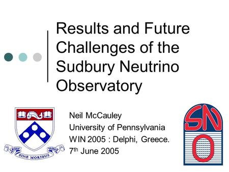 Results and Future Challenges of the Sudbury Neutrino Observatory Neil McCauley University of Pennsylvania WIN 2005 : Delphi, Greece. 7 th June 2005.