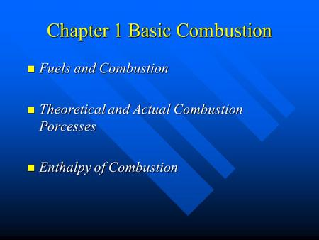 Chapter 1 Basic Combustion Fuels and Combustion Fuels and Combustion Theoretical and Actual Combustion Porcesses Theoretical and Actual Combustion Porcesses.