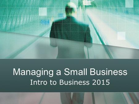 Managing a Small Business Intro to Business 2015.