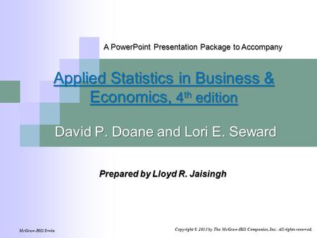 McGraw-Hill/Irwin Copyright © 2013 by The McGraw-Hill Companies, Inc. All rights reserved. A PowerPoint Presentation Package to Accompany Applied Statistics.
