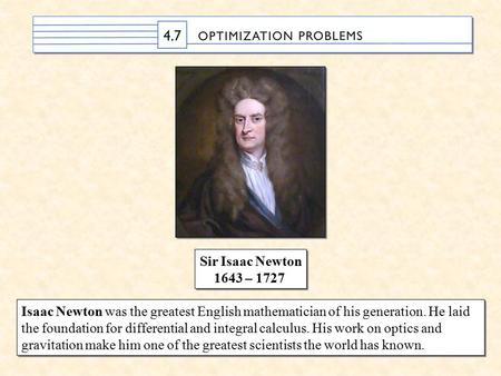 Sir Isaac Newton 1643 – 1727 Sir Isaac Newton 1643 – 1727 Isaac Newton was the greatest English mathematician of his generation. He laid the foundation.