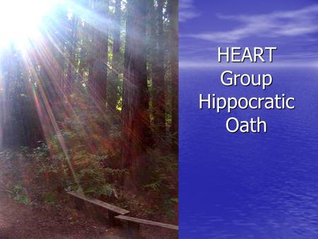 HEART Group Hippocratic Oath. Help me to remember to learn from each of my patients and co-workers.