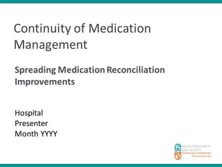 Continuity of Medication Management Spreading Medication Reconciliation Improvements Hospital Presenter Month YYYY.