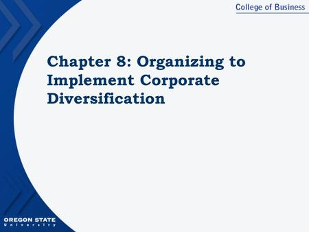 Chapter 8: Organizing to Implement Corporate Diversification