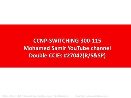 © 2015 Mohamed Samir YouTube channel All rights reserved.   Samir CCNP-SWITCHING 300-115 Mohamed Samir YouTube channel.