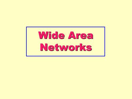 Wide Area Networks.