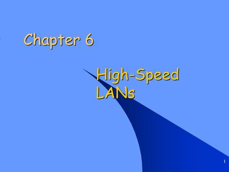 1 Chapter 6 High-Speed LANs. Chapter 6 High-Speed LANs 2 Introduction Fast Ethernet and Gigabit Ethernet Fast Ethernet and Gigabit Ethernet Fibre Channel.