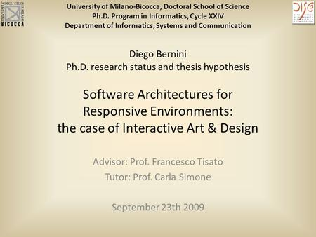 Advisor: Prof. Francesco Tisato Tutor: Prof. Carla Simone September 23th 2009 Diego Bernini Ph.D. research status and thesis hypothesis Software Architectures.