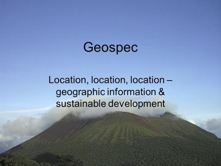 Geospec Location, location, location – geographic information & sustainable development.