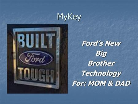 MyKey Ford's New BigBrotherTechnology For: MOM & DAD.