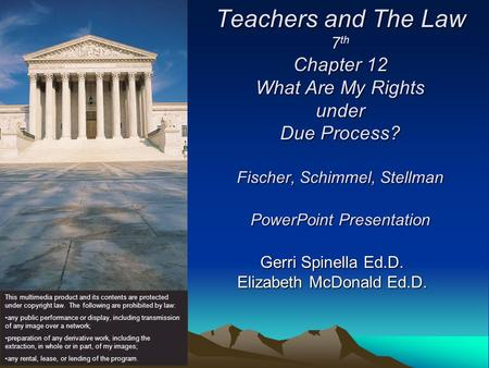 Teachers and The Law 7 th Chapter 12 What Are My Rights under Due Process? Fischer, Schimmel, Stellman PowerPoint Presentation Gerri Spinella Ed.D. Elizabeth.