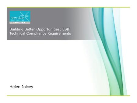 Building Better Opportunities: ESIF Technical Compliance Requirements Helen Joicey.