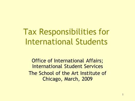1 Tax Responsibilities for International Students Office of International Affairs; International Student Services The School of the Art Institute of Chicago,
