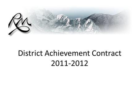 District Achievement Contract 2011-2012. Our three year commitment to improving student achievement.