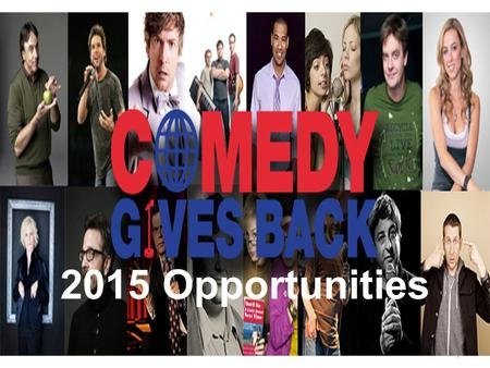 1 2015 Opportunities. 2 Charities Top Comedians/Online Celebs Brands Comedy Gives Back is a social benefit enterprise that partners with brands, charities.