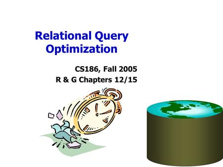 Relational Query Optimization CS186, Fall 2005 R & G Chapters 12/15.