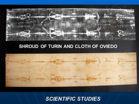 SHROUD OF TURIN AND CLOTH OF OVIEDO SCIENTIFIC STUDIES.
