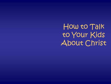 "How to Talk to Your Kids About Christ. Deuteronomy 6:6-8 ""These words that I am giving you today are to be in your heart. Repeat them to your children."