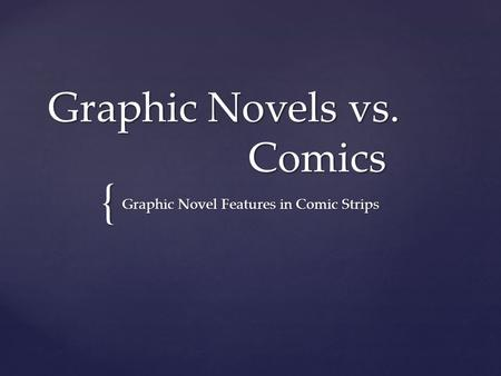 { Graphic Novels vs. Comics Graphic Novel Features in Comic Strips.