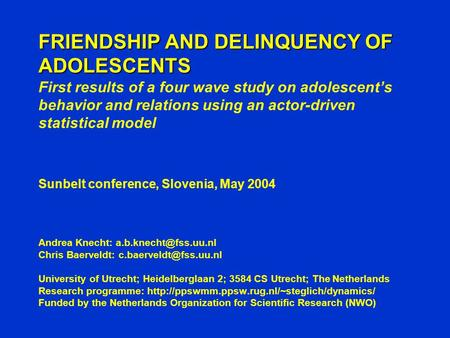 FRIENDSHIP AND DELINQUENCY OF ADOLESCENTS FRIENDSHIP AND DELINQUENCY OF ADOLESCENTS First results of a four wave study on adolescent's behavior and relations.