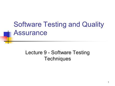 1 Software Testing and Quality Assurance Lecture 9 - Software Testing Techniques.