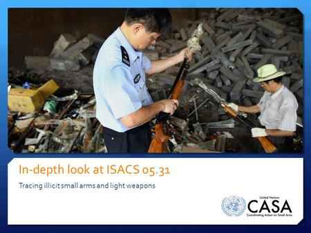 In-depth look at ISACS 05.31 Tracing illicit small arms and light weapons.