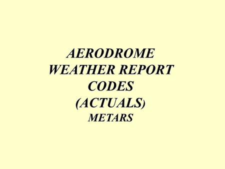 AERODROME WEATHER REPORT CODES
