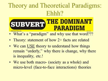 "Theory and Theoretical Paradigms: Ehhh? What's a ""paradigm"" and why use that word??? Theory: statement of how 2+ facts are related We can USE theory to."